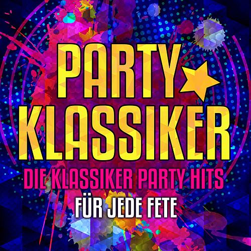 Party Klassiker: Die Klassiker Party Hits für jede Fete von Various Artists