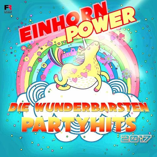 Einhornpower (Die wunderbarsten Partyhits 2017) von Various Artists
