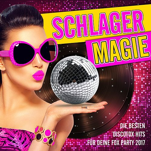 Schlager Magie - Die besten Discofox Hits für deine Fox Party 2017 von Various Artists