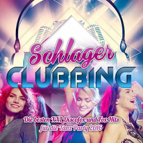 Schlager Clubbing - Die besten XXL Discofox und Fox Hits für die Tanz Party 2016 von Various Artists