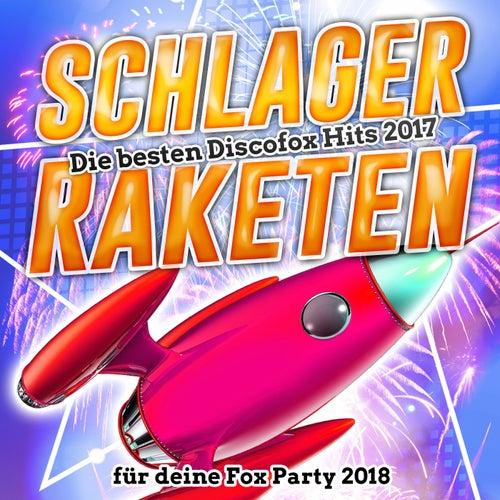 Schlager Raketen – Die besten Discofox Hits 2017 für deine Fox Party 2018 von Various Artists