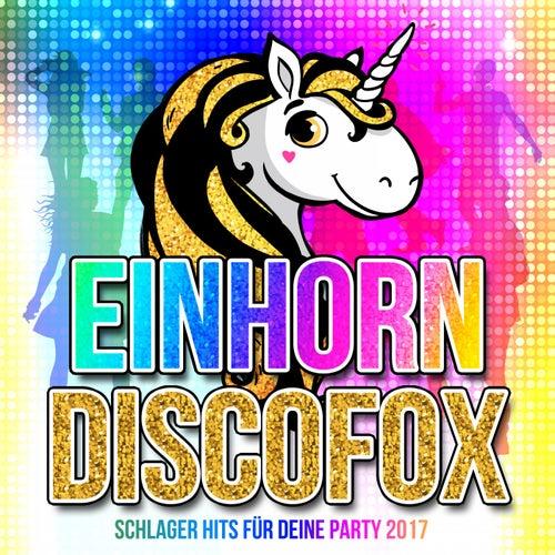 Einhorn Discofox - Schlager Hits für deine Party 2017 von Various Artists