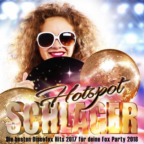 Schlager Hotspot – Die besten Discofox Hits 2017 für deine Fox Party 2018 von Various Artists
