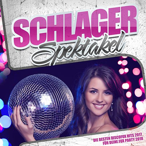 Schlager Spektakel – Die besten Discofox Hits 2017 für deine Fox Party 2018 von Various Artists