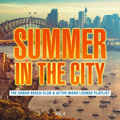 Summer in the City: The Urban Beach Club & After-Work Lounge Playlist, Vol. 4 von Various Artists