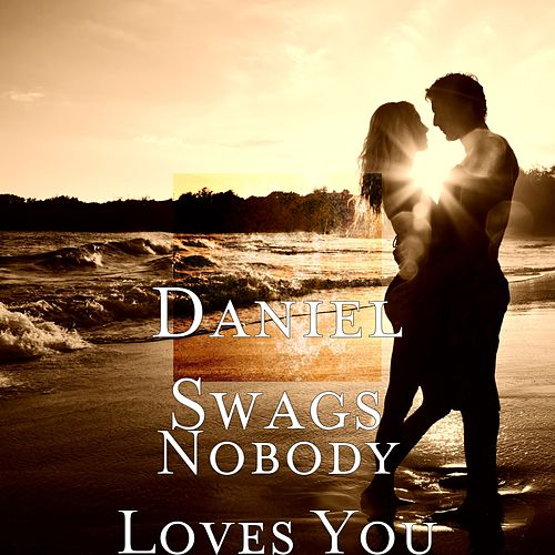 Nobody Loves You von Daniel Swags