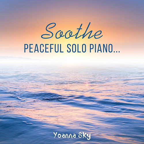 Soothe (Peaceful Solo Piano) von Yoanna Sky