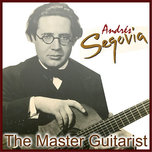 The master guitarist by Andres Segovia