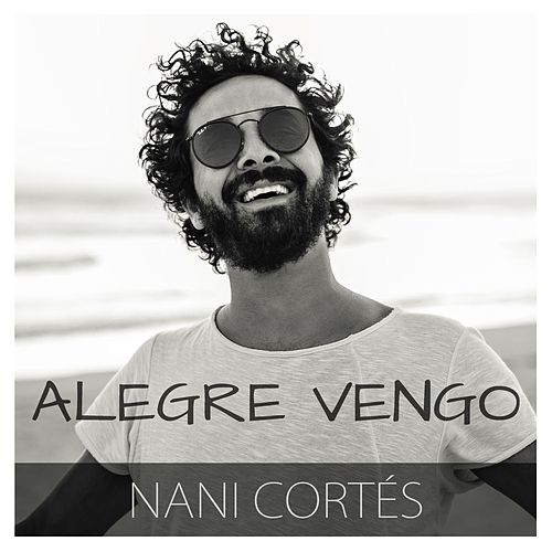 Alegre Vengo de Nani Cortés