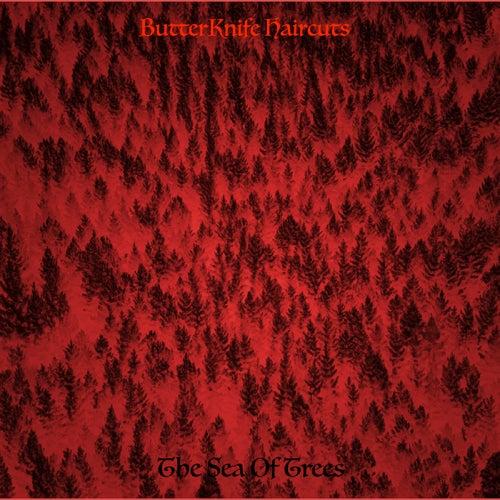 The Sea of Trees de ButterKnife Haircuts