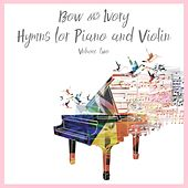 Hymns for Piano and Violin, Volume 2 by Bow and Ivory