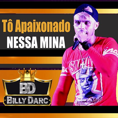 Tô Apaixonado Nessa Mina de Billy Darc