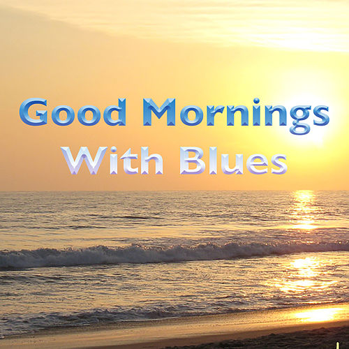 Good Mornings With Blues de Various Artists