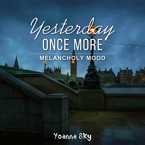 Yesterday Once More (Melancholy Mood) de Yoanna Sky