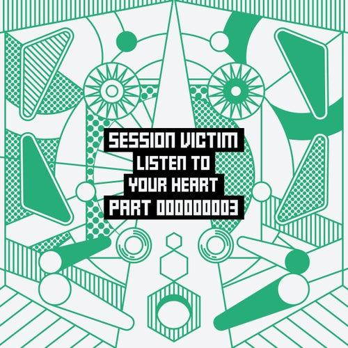 Listen To Your Heart Part Three von Session Victim