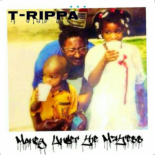 Money Under the Mattress - EP von T-Rippa