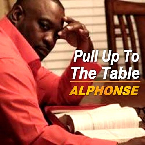 Pull up to the Table by Alphonse Prather