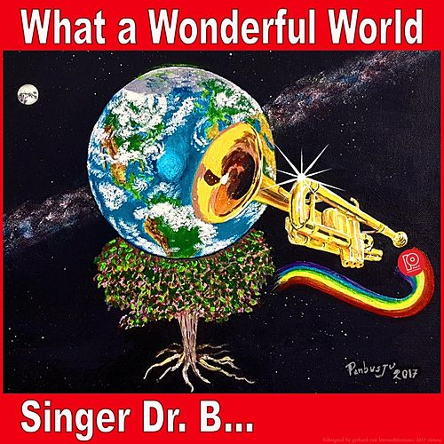 What a Wonderful World by Singer Dr. B...
