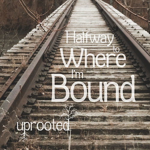 Halfway to Where I'm Bound de Uprooted