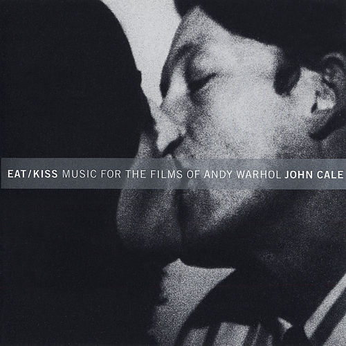 Eat / Kiss: Music For The Films By Andy Warhol von John Cale