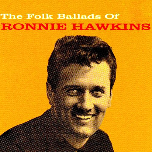 The Folk Ballads of Ronnie Hawkins de Ronnie Hawkins