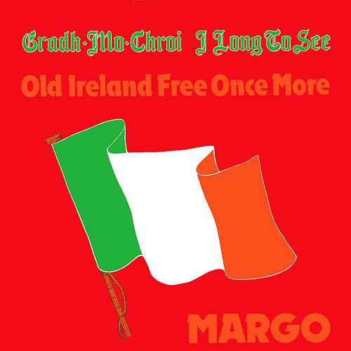 Grádh Mo Chroí (I Long to See Old Ireland Free Once More) de Margo