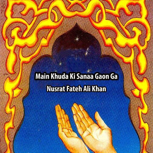 Main Khuda Ki Sanaa Gaon Ga by Nusrat Fateh Ali Khan : Napster