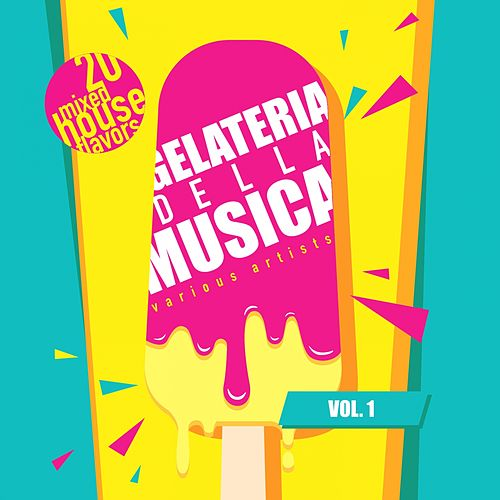 Gelateria Della Musica (20 Mixed House Flavors), Vol. 1 by Various Artists