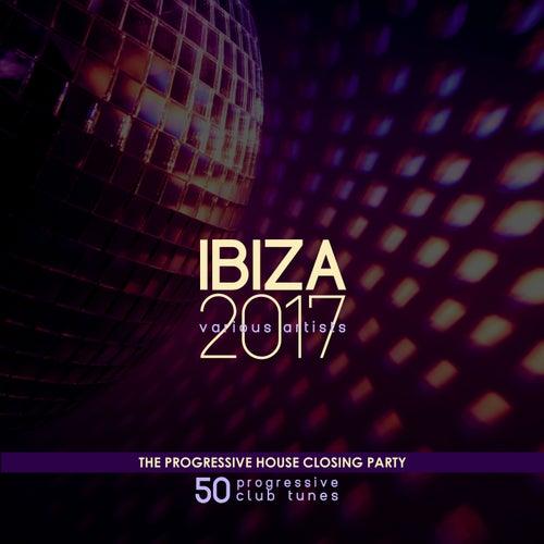 Ibiza 2017 - The Progressive House Closing Party (50 Progressive Club Tunes) de Various Artists