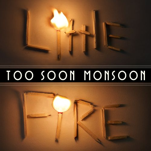 Little Fire by Too Soon Monsoon