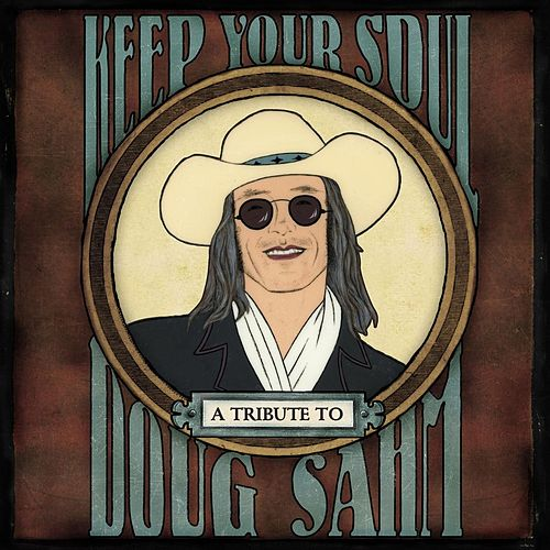 Keep Your Soul: A Tribute To Doug Sahm de Various Artists