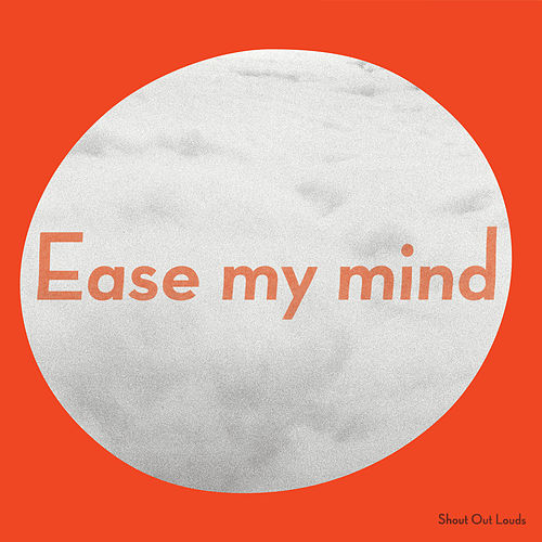 Ease My Mind by Shout Out Louds