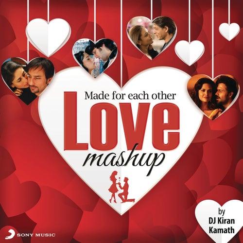 Made For Each Other - Love Mashup (By DJ Kiran Kamath) by DJ Kiran Kamath