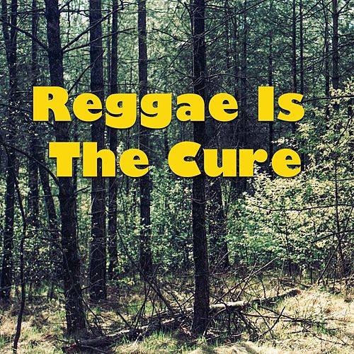 Reggae Is The Cure by Various Artists