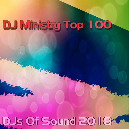 DJ Ministry Top 100 DJS of Sound 2018 by Various Artists
