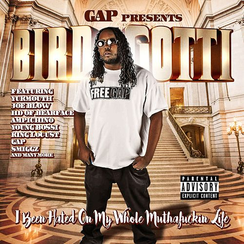 I Been Hated on My Whole Muthafuckin Life by Bird Gotti