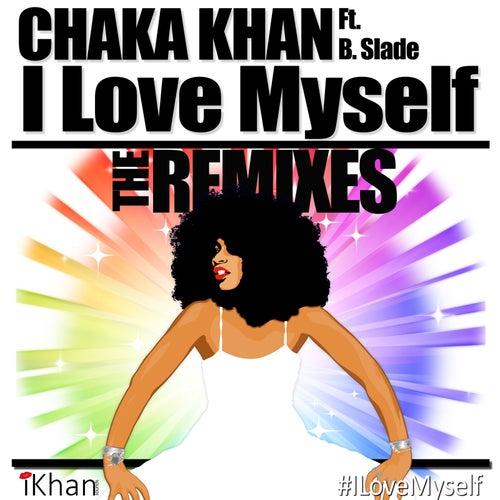 I Love Myself - The Remixes (feat. B. Slade & DJ Sidney Perry) by Chaka Khan