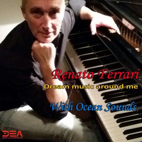 Dream Music Around Me (With Ocean Sounds) by Renato Ferrari
