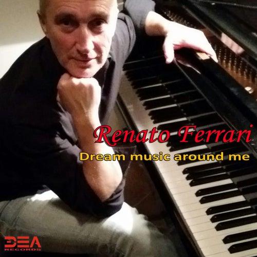 Dream Music Around Me by Renato Ferrari