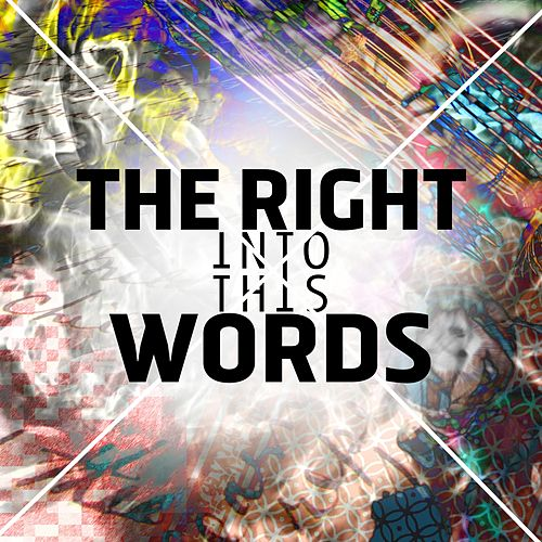 The Right Words von Into This