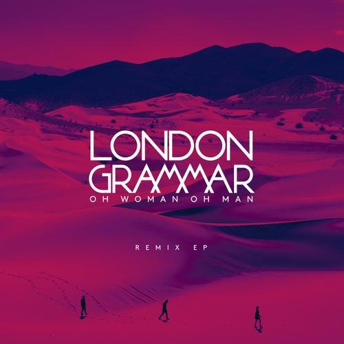 Oh Woman Oh Man (Remix Ep) von London Grammar