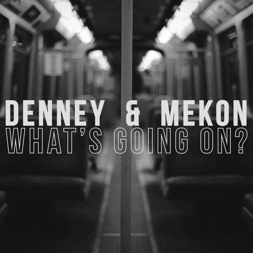 What's Going On? de Denney & Mekon
