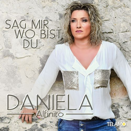 Sag mir wo bist du von Daniela Alfinito