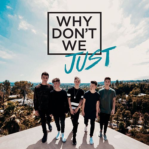 Why Don't We Just by Why Don't We