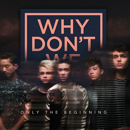 Only The Beginning von Why Don't We