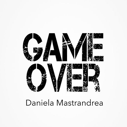Game Over by Daniela Mastrandrea