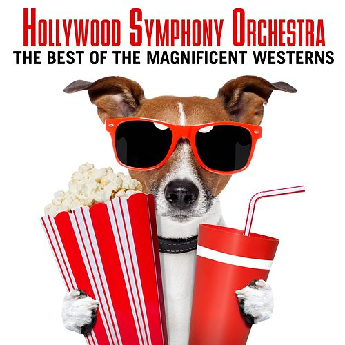 Hollywood Symphony Orchestra: The Best of the Magnificent Westerns by Hollywood Symphony Orchestra