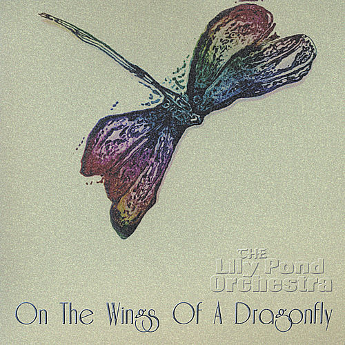 On the Wings of a Dragonfly by The Lily Pond Orchestra
