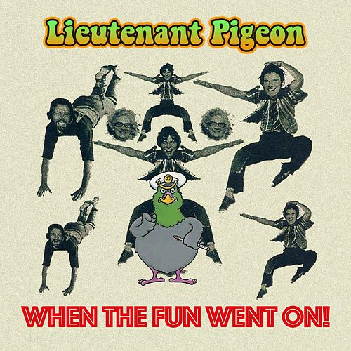 When the Fun Went On by Lieutenant Pigeon