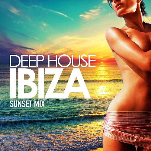 Deep House Ibiza (Sunset Mix) by Various Artists